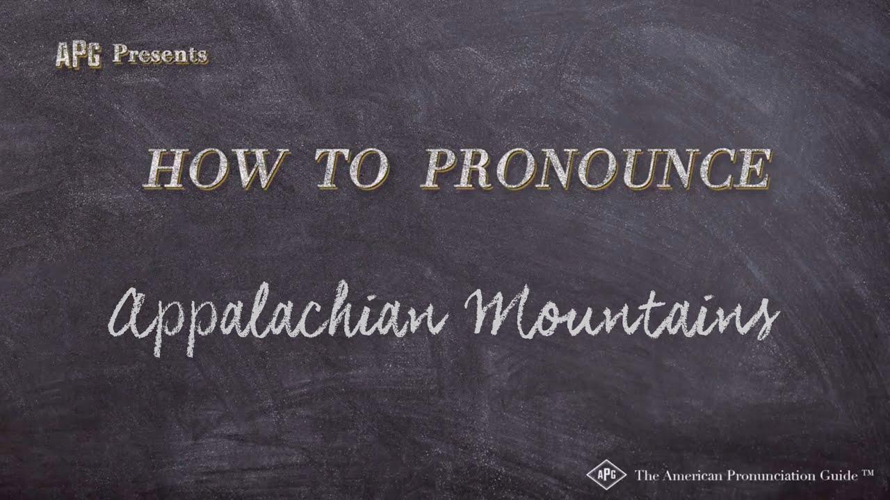 How to Pronounce Appalachian Mountains  Appalachian Mountains Pronunciation