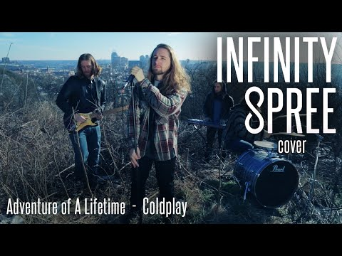 Adventure of A Lifetime - Coldplay - Infinity Spree Cover