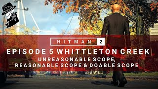 HITMAN 2 | Whittleton Creek | Unreasonable Scope, Reasonable Scope & Doable Scope | Walkthrough