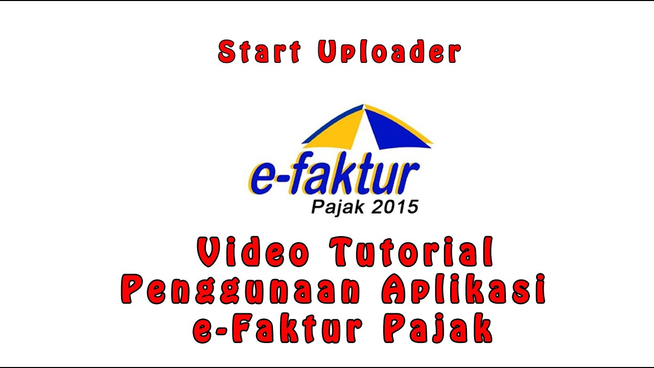 Start Uploader E-Faktur - Tutorial Penggunaan Aplikasi e ...