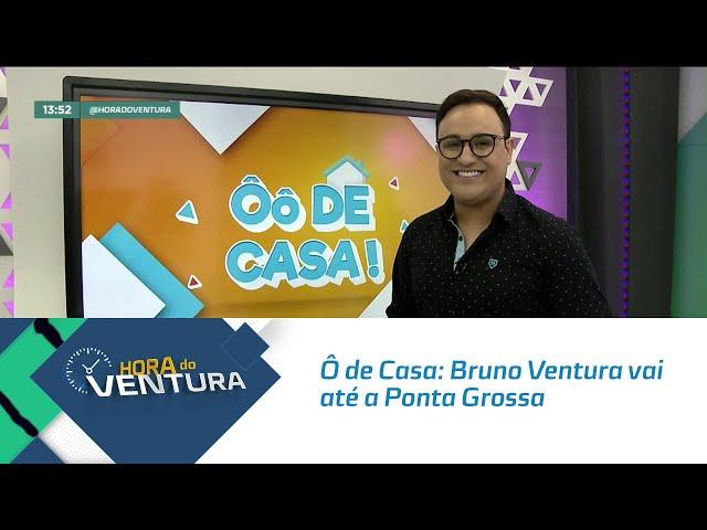 Ô de Casa: Bruno Ventura vai até a Ponta Grossa cozinhar com a Dani - Bloco 01