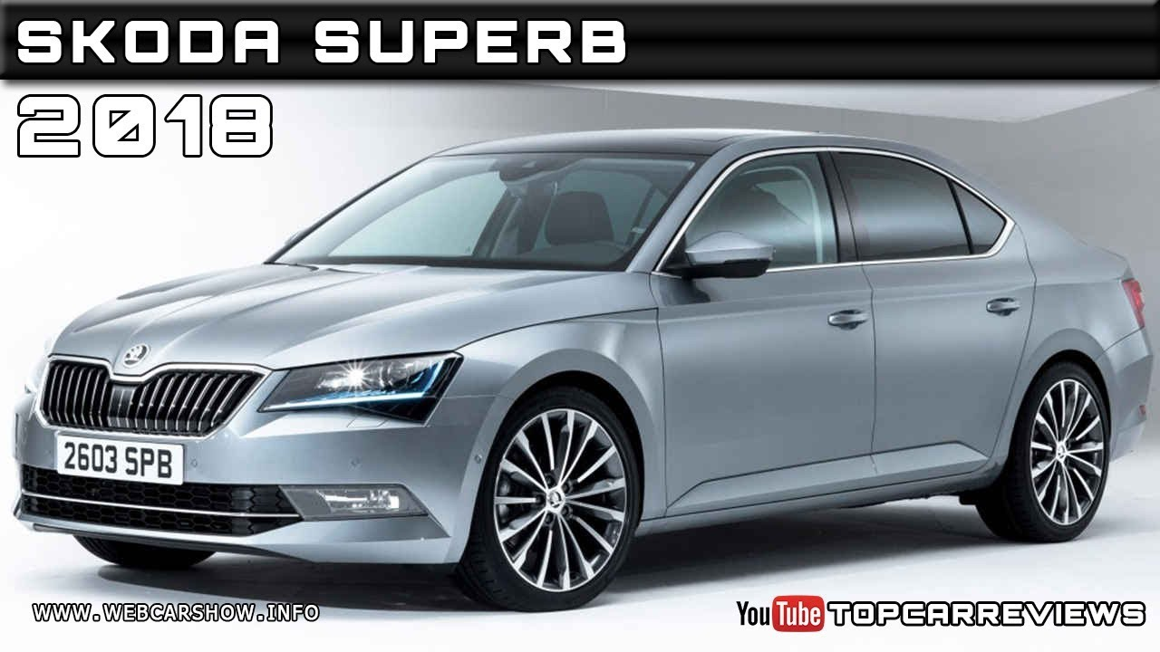 2018 Skoda Superb Review Rendered Price Specs Release Date
