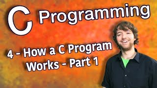 C Programming Tutorial 4 - How a C Program Works - Part 1