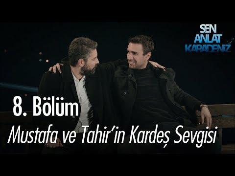 Mustafa ve Tahir'in kardeş sevgisi - Sen Anlat Karadeniz 8. Bölüm