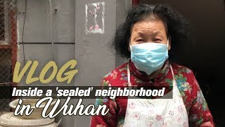 Vlog: Inside a 'sealed' neighborhood in Wuhan