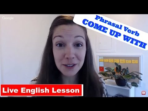 Phrasal Verb Lesson: Come Up With [Advanced English