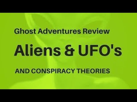 Ghost Adventures Review, Aliens vesves UFOs and Conspiracy Theories