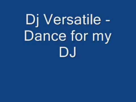 Dj Versatile - Dance for my DJ