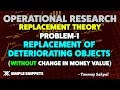 Replacement of Deteriorating Object without change in Money value with Example - Replacement Theory