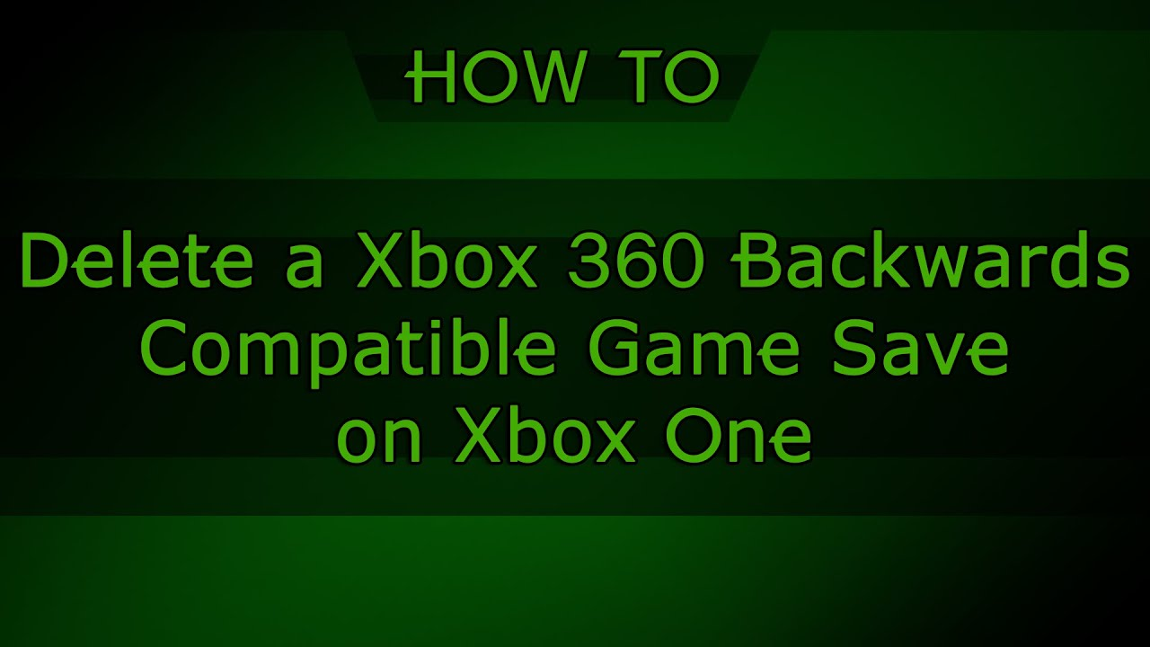 How To: Delete Xbox 360 Backwardspatible Game Saves On Xbox One