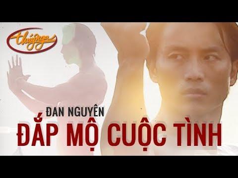 Đan Nguyên – Đắp Mộ Cuộc Tình (Official Music Video)