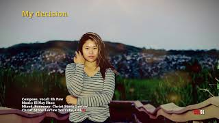 Karen song My decision by Eh Paw[OFFICIAL AUDIO]