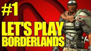 Borderlands Let's Play! - Part 1 - Welcome to Fyrestone! (Borderlands 1 Playthrough)