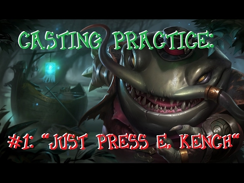 """Casting practice #1: """"Just press E, Kench"""""""