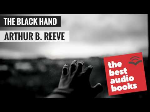 Arthur B. Reeve's The Black Hand - The Origins of the American Detective Story - FULL AudioBook
