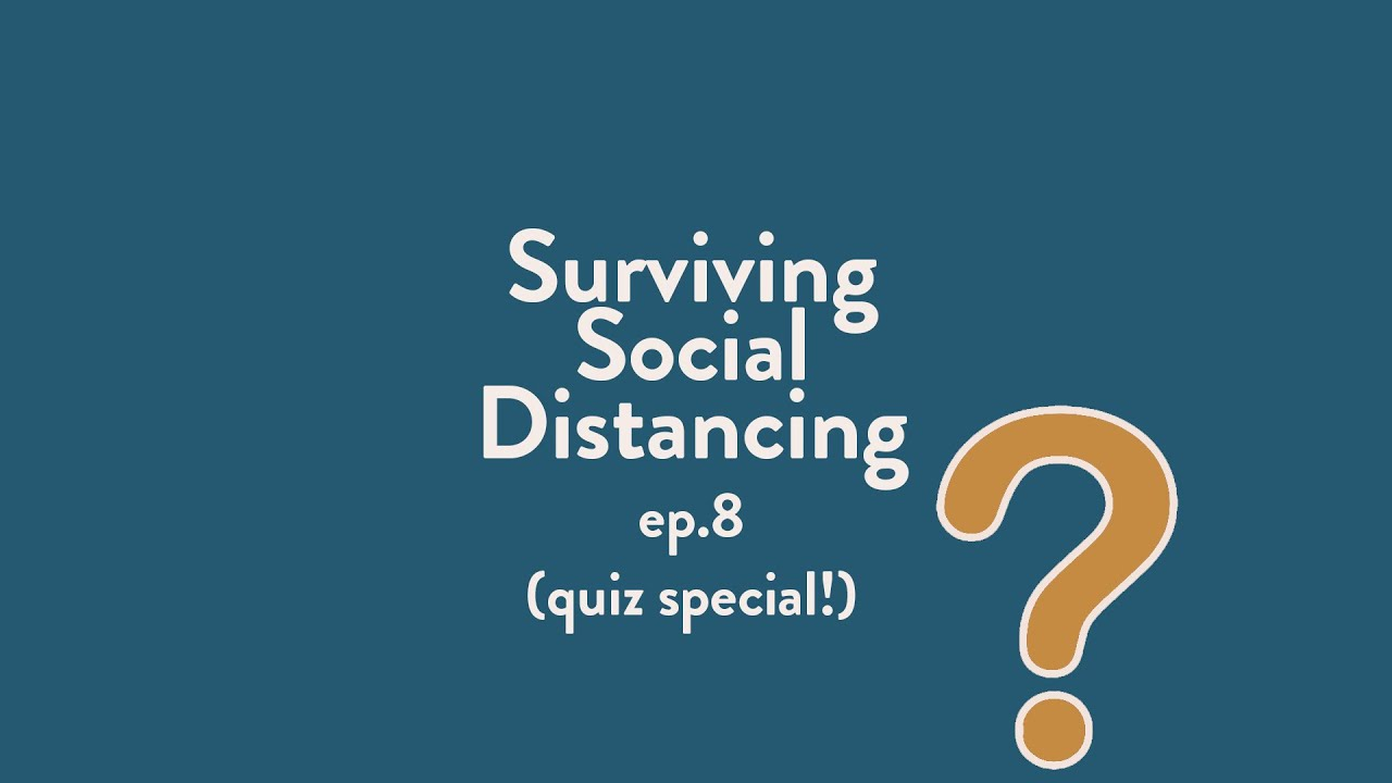 Surviving Social Distancing | EPISODE 8 | Quiz Special!