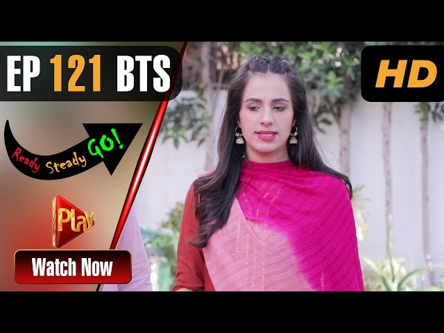 Ready Steady Go - Episode 121 BTS | Play Tv Dramas | Parveen Akbar, Shafqat Khan | Pakistani Drama