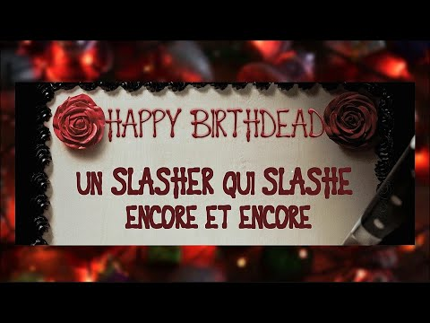 HAPPY BIRTHDEAD 1 - Un slasher qui slashe encore et encore !