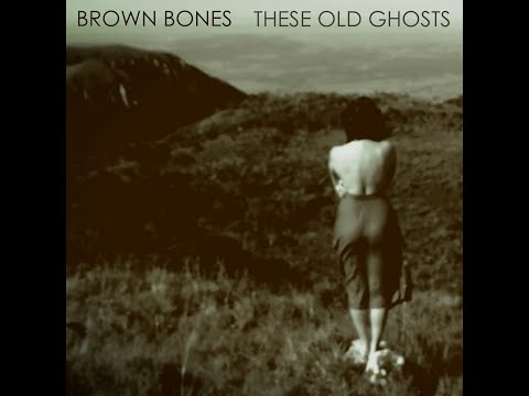 Brown Bones - These Old Ghosts (Official Lyric Video)