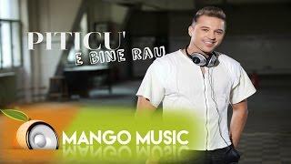 Repeat youtube video Piticu' - E Bine Rau