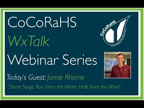 CoCoRaHS WxTalk Webinar #61: Storm Surge, Run From the Water, Hide from the Wind