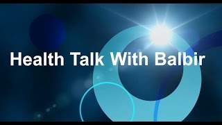 HEALTH TALK WITH BALBIR WITH DR HARPREET BAJAJ EPI 28 A