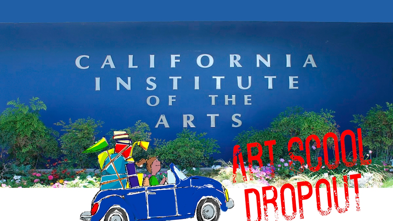 why i dropped out of art school california institute of the arts