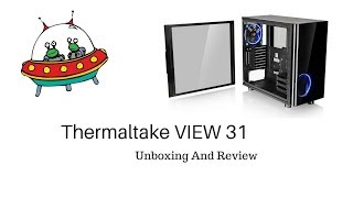thermaltake view 31 Unboxing and Review