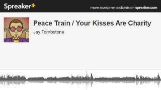 Peace Train / Your Kisses Are Charity (made with Spreaker)