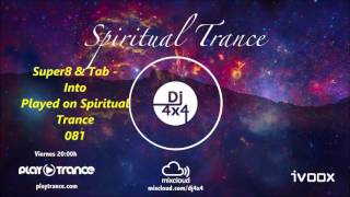 Super8 & Tab   Into Played on Spiritual Trance 081