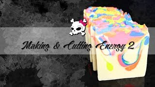 Making & Cutting Energy 2 Soap
