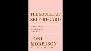 Скачать The Source Of Self Regard Selected Essays Speeches And Meditations By Toni Morrison