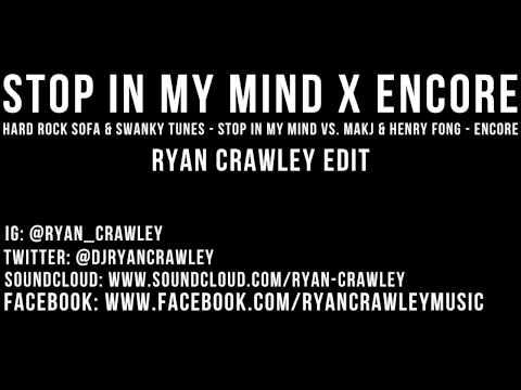 Hard Rock Sofa & Swanky Tunes - Stop In My Mind X MAKJ & Henry Fong - Encore (Ryan Crawley Edit)