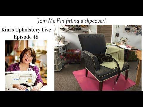 Kim's Upholstery Live Episode 48 Slipcovering