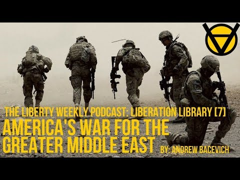 Liberation Library [7] America's War for the Greater Middle East by Andrew Bacevich Part I