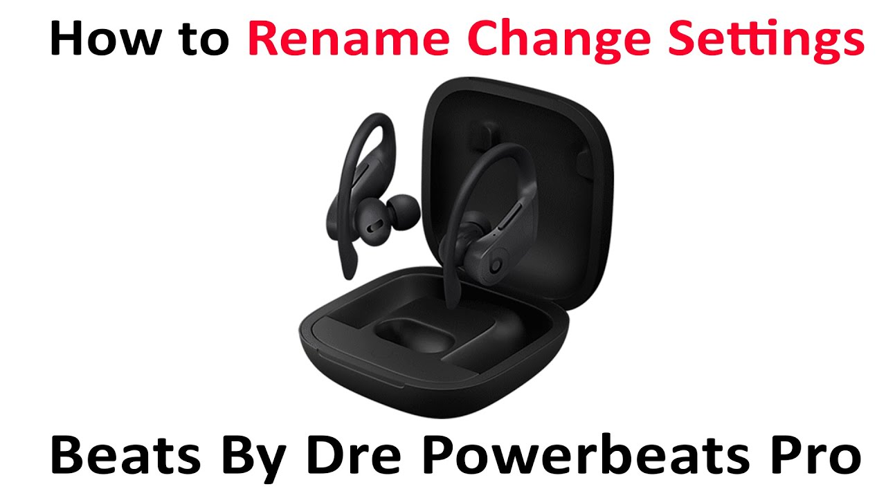 Tutorial How To Rename And Change Settings On Beats By Dre Powerbeats Pro Youtube