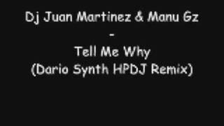 Dj Juan Martinez & Manu Gz - Tell Me Why (Dario Synth HPDJ Remix)