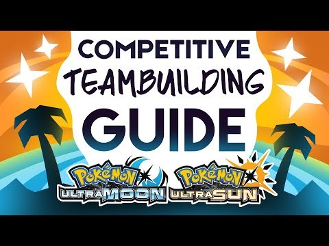 Competitive Guide To Team Building In Pokemon Ultra Sun And Ultra Moon!
