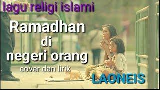 Lagu religi terbaru~Ramadhan di negeri orang~laoneis~lagu terpopuler