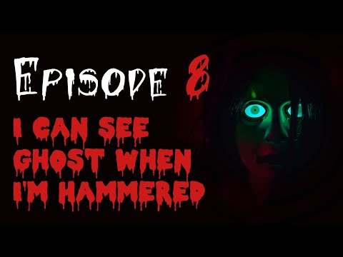 Spooky Halls Episode 8: I can see ghost when I'm Hammered