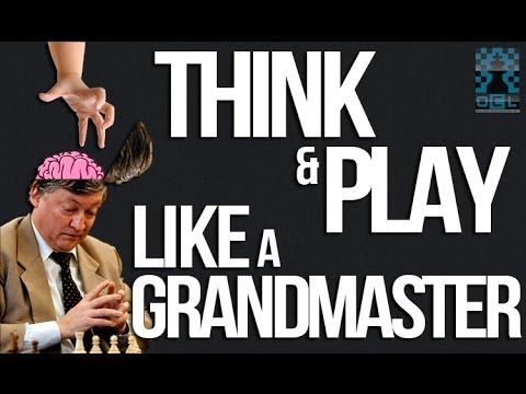 Think and Play like a Chess Grandmaster!