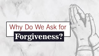 Why Do We Ask for Forgiveness?
