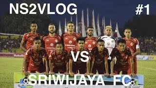 NS2VLOG - MATCH DAY 1 VS SRIWIJAYA