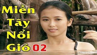 Miền Tây Nổi Gió - Tập 2   Phim Việt Nam Mới Hay Nhất