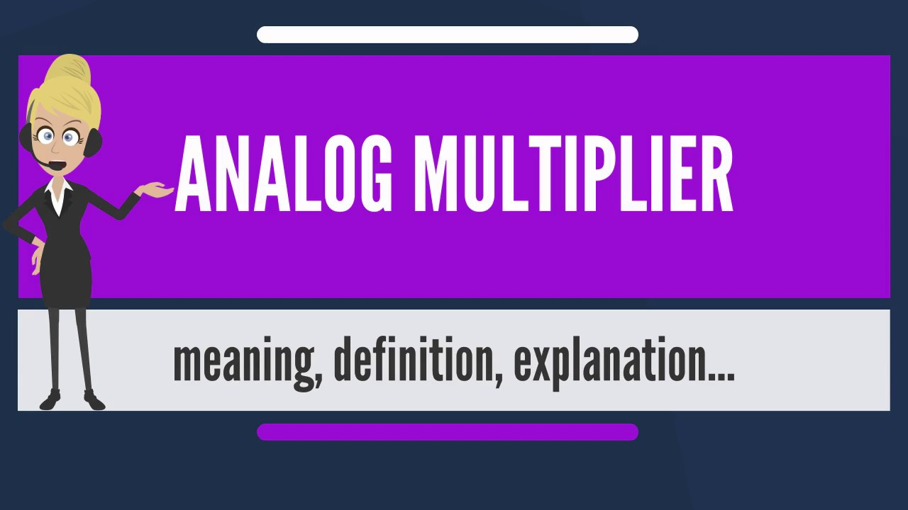 What is ANALOG MULTIPLIER? What does ANALOG MULTIPLIER mean? ANALOG  MULTIPLIER meaning & explanation