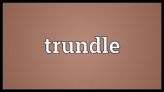 Trundle Meaning