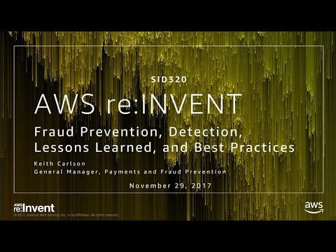 AWS Re:Invent 2017: Fraud Prevention, Detection, Lessons Learned, And Best Practices (SID320)