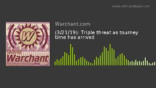 (3/21/19): Triple threat as tourney time has arrived