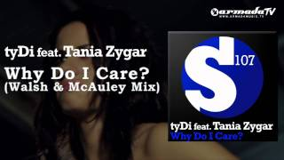 tyDi feat. Tania Zygar - Why Do I Care (Walsh & McAuley Mix)