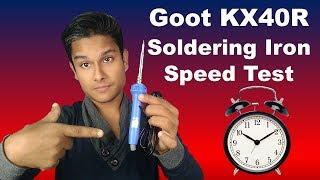 🔥🔥🔥 Goot KX40R Soldering Iron Heating Speed Test [Hindi]